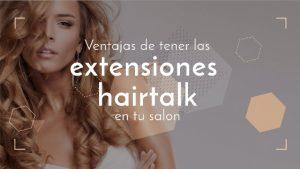 ventajas tener extensiones hairtalk salon